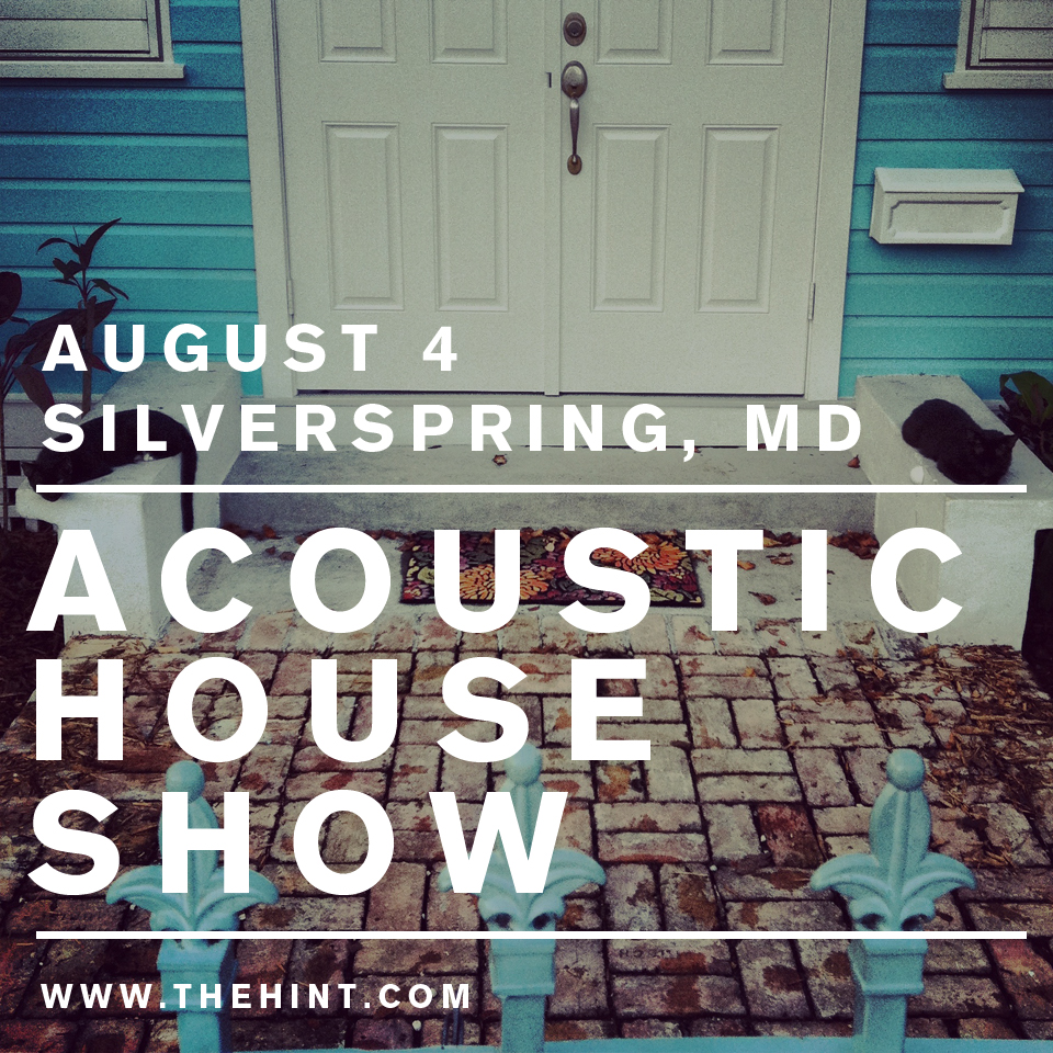 The Hint - Acoustic House Show on August 4th @ Silver Spring, MD